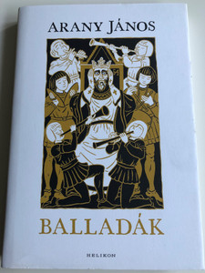 Arany János - Balladák - Felvidéki András rajzaival / Ballads by János Arany / Helikon kiadó 2017 / Illustrated by Felvidéki András / Published for the 200th Anniversary of Arany's birth (9789632276779)