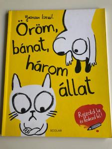 Öröm, bánat, három állat by Yasmeen Ismail / Hungarian edition of Happy, Sad, Feeling Glad: Draw and Discover / Rajzold le és fedezd fel! / Scolar kiadó 2017 / Paperback (9789632447711)