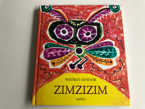 Zimzizim by Weöres Sándor / Illustrated by Hincz Gyula rajzaival / Móra könyvkiadó 2017 / Hardcover / Hungarian poems for children (9789634156048)