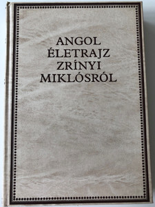 Angol életrajz Zrínyi Miklósról by Kovács Sándor Iván / Zrínyi-könyvtár II. / The Conduct and Character of Count Nicholas Serini - An English biography of Miklós Zrínyi / Zrínyi katonai kiadó 1987 / Essays, studies, facsimile and new prints of the texts (9633269342)