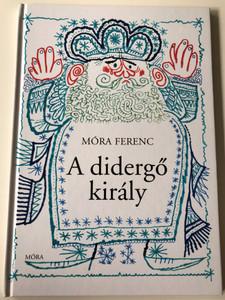 A didergő király by Móra Ferenc / Illustrated by Kass János / Móra könyvkiadó 2011 / Hardcover (9789631188882)