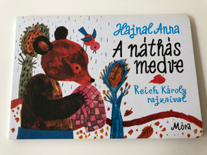 A náthás medve by Hajnal Anna / Illustrated by Reich Károly rajzaival / Móra könyvkiadó 2011 / Hardcover 3rd edition / The Bear caught the cold - Hungarian Nursery rhyme board book (9789631189728)