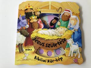 Jézus születése - Bibliai Kör-kép by Su Box / Hungarian edition of Baby Jesus (Bible Dial-a-Picture Books) / Illustrated by Jacqueline East / Móra könyvkiadó 2017 / Board book (9789634156901)