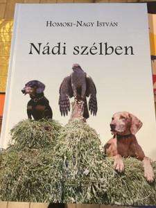 Nádi szélben by Homoki-Nagy István / Orpheusz kiadó 2019 / Guttenberg Pál Népfőiskola / Hardcover (9786150039183)