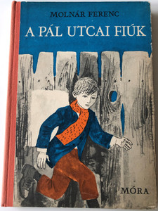 A Pál utcai fiúk by Molnár Ferenc / Hungarian Classic - The Paul Street Boys / Móra könyvkiadó 1972 / Illustrated by Reich Károly / 18th edition (PálUtcaiFiúk)