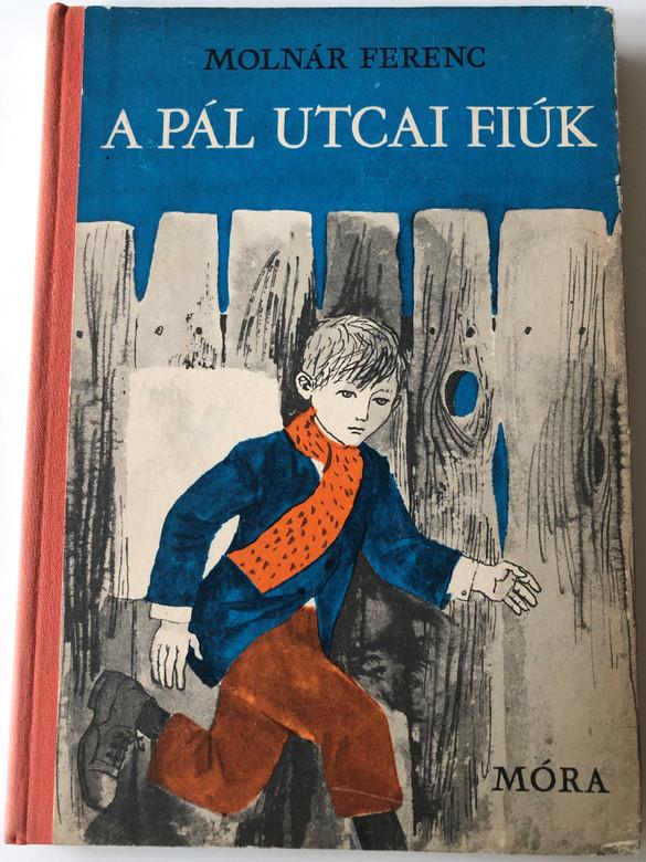 A Pál utcai fiúk by Molnár Ferenc / Hungarian Classic - The Paul Street Boys / Móra könyvkiadó 1972 / Illustrated by Reich Károly / 18th edition (PálUtcaiFiúk)