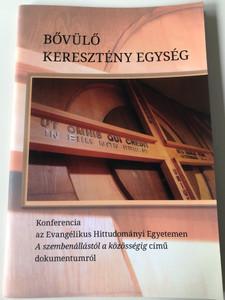 Bővülő Keresztény Egység by Dr. Szentpétery Péter / Konferencia az Evangélikus Hittudományi Egyetemen A Szembenállástól a közösségig c. dokumentumról / Luther Kiadó 2016 / Paperback / Growing Christian Unity - Ecumenism in Hungary (9789633800935)
