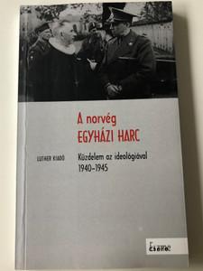 A norvég Egyházi Harc - Küzdelem az ideológiával 1940-1945 by Korányi András - Orosz Gábor Viktor - Reuss András / Luther kiadó 2007 - Eszme csere 3. (9789639571686)