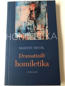 Dramatizált homiletika by Martin Nicol / Hungarian edition of Einander ins Bild Setzen. Dragaturgishen Homiletik / Luther kiadó 2005 / Paperback (9639571296)