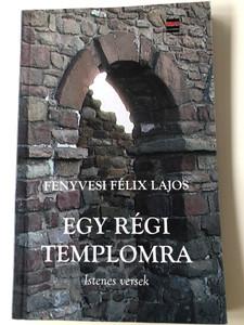 Egy régi templomra - Istenes versek by Fenyvesi Félix Lajos / Luther kiadó 2010 / Hungarian religious poems / Paperback (9789639979253)