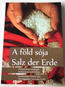A föld sója - Salz der erde by Szabó Lajos / Meditációk és imádságok - Meditationen und Gebete / German - Hungarian meditations and prayers / Paperback / Luther kiadó 2016 (9789633800744)