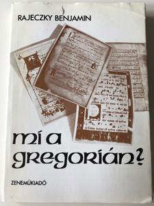 Mi a gregorián by Rajeczky Benjamin / What is Gregorian - History and style of gregorian music in Hungarian language / Zeneműkiadó 1982 / Hardcover (9633304490)