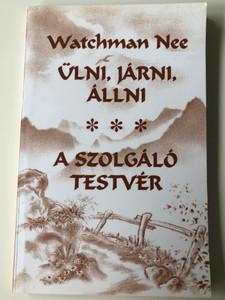 Ülni, járni, állni - A Szolgáló testvér by Watchman Nee / Hungarian edition of Sit, walk, stand / Evangéliumi kiadó 1997 / Paperback (9639012343)