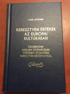 Keresztyén értékek az európai kultúrában by Gaál Botond / Christian values in Europe's culture / Földrészünk szellemi örökségének történeti áttekintése keresztyén nézőpontból / Hardcover / Debrecen-Nagytemplomi Református Egyházközség 2020 (9786158084413)