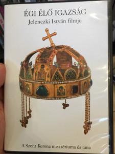 Égi élő Igazság DVD 2008 A Szent Korona misztériuma és tana - The Hungarian Holy Crown / Directed by Jelenczki István / With experts: V. Hunyadi László, Kocsis István, Tóth Zoltán József / Angelus Bt. (1812021630253)