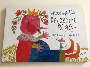 Retekorrú király by Mosonyi Aliz / Illustrated by Reich Károly / Móra könyvkiadó 2010 / Hungarian board book - The Story of King Raddish-nose (9789631187021)