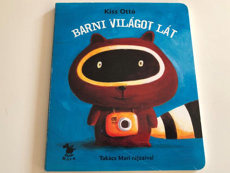 Barni világot lát by Kiss Ottó / Illustrated by Takács Mari / Móra könyvkiadó 2011 / Hungarian Board book for children (9789631188257)