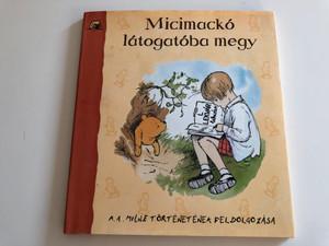 Micimackó látogatóba megy / Hungarian edition of Pooh Goes Visiting - Adapted from the stories by A. A. Milne / Móra könyvkiadó 2005 / Hardcover / A. A. Milne történetének feldolgozása (9631180875)