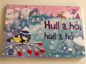 Hull a hó, hull a hó by Mester Kata / Móra könyvkiadó 2019 - Móra FUN / Hungarian Board book about winter, snow & Christmas (9789634863427)