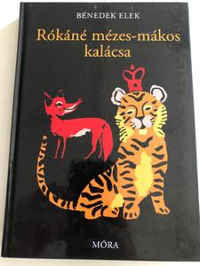 Rókáné mézes-mákos kalácsa by Benedek Elek / Illustrated by Szecskó Tamás / Móra könyvkiadó 2013 / Hardcover 4th edition / Hungarian tales by Elek Benedek (9789631193879)