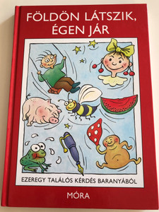 Földön látszik, égen jár - Ezeregy találós kérdés Baranyából by Lábadiné Kedves Klára / Illustrated by Tóth István rajzaival / Móra könyvkiadó 2010 / Hardcover / Hungarian Riddle book for children (9789631187953)