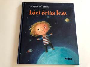 Lóci óriás lesz by Szabó Lőrinc / Illustrated by Szalma Edit rajzaival / Móra könyvkiadó 2013 / Hardcover / Hungarian poems (9789631194340)