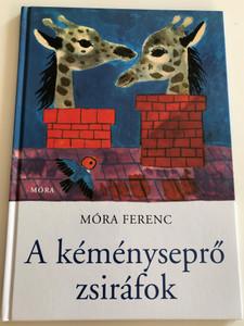 A kéményseprő zsiráfok by Móra Ferenc / Illustrated by Reich Károly rajzaival / Móra könyvkiadó 2012 / Hardcover / Chimney Sweep Giraffees (9789631192476)