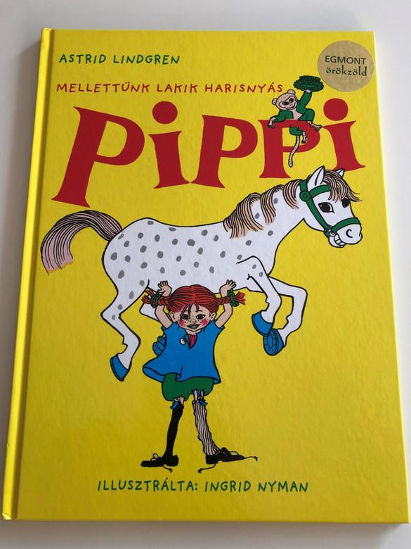 Melletünk lakik Harisnyás Pippi by Astrid Lindgren / Hungarian edition of Känner du Pippi Langstrump? / Illustrated by Ingrid Nyman / Egmont-Hungary 2011 / Hardcover (9789636299231)