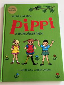 Pippi a Komlókertben by Astrid Lindgren / Hungarian edition of Pippi I Humlegarden / Egmont-Hungary 2011 / Hardcover / Illustrated by Ingrid Nyman (9789636299248)