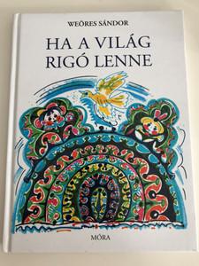 Ha a világ rigó lenne - Weöres Sándor / Illustrated by Hincz Gyula rajzaival / Móra Könyvkiadó 2017 / Hardcover 7th edition / Hungarian Children's poetry (9789634156994)