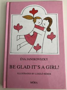 Be Glad It's a Girl - Éva Janikovszky / English edition Örülj, hogy lány / Illustrated by László Réber / Móra Publishing House 2010 (9789631188325)