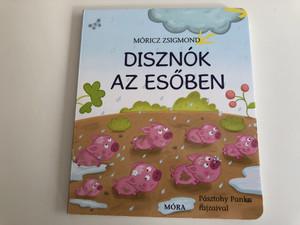 Disznók az esőben by Móricz Zsigmond / Illustrated by Pásztohy Panka rajzaival / Móra könyvkiadó / Pigs in the Rain - Hungarian Board book (9789634157311)