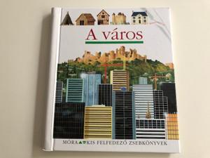A város - The City / Hungarian edition of La ville / Móra kis felfedező zsebkönyvek / Illustrations by Christian Broutin / Translated by Tegzes Emese / Móra könyvkiadó 2012 / Spiral bound book (9789631192339)