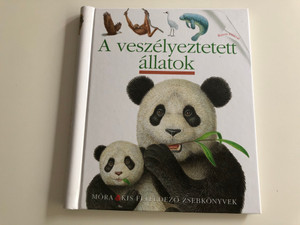 A veszélyeztetett állatok by Pierre de Hugo / Hungarian edition of Les animaux en danger / Móra Kis felfedező zsebkönyvek / Translated by Tegzes Emese / Spiral bound book about endangered animals (9789631193602)