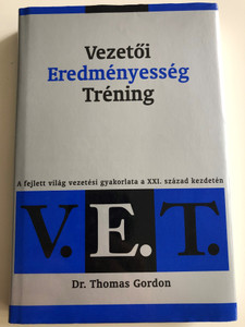 Vezetői Eredményesség Tréning by Dr. Thomas Gordon / Hungarian edition of Leader Effectiveness Training / Translated by Sziklai Hella / Hardcover / Assertiv kiadó - Gordon könyvek 2003 (9638621052)
