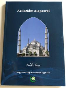 Az iszlám alapelvei - The foundational ideas of Islam by Abu-L-A'Lá Mawdudi / Magyarországi Muszlimok Egyháza 2012 / Világnézet és élet az Iszlámban / Paperback (9789638746931)