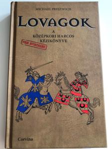 Lovagok - A középkori harcos nem hivatalos kézikönyve by Michael Prestwich / Hungarian Edition of Knight - The Medieval Warrior's (unofficial) Manual / Corvina kiadó 2014 / Hardcover (9789631361971)