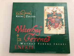 Kátai Zoltán – Wathay Ferenc Énekei / Gryllus Audio CD 2007 / GCD 064