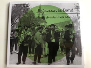 Szászcsávás Band – Transylvanian Folk Music / Fonó Audio CD 2016 / Sűrű verbunk, Magyar szökő, Cigány asztali, De-a-lungu / Fono Music Hall (5998048538522)