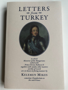 Letters from turkey by Kelemen Mikes / Translated from Hungarian by Bernard Adams / English edition of Törökországi levelek first published in 1794 / Corvina books 2016 / Paperback (9789631363371)