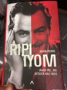 Ripityom - Jávor Pál, aki kétszer halt meg by Vajda Pierre / Athenaeum kiadó 2018 / Biography about Pál Jávor, hungarian actor / Hardcover (9789632938301)
