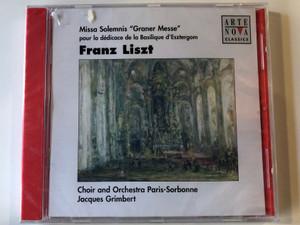 """Missa Solemnis """"Graner Messe"""" Pour La Dédicace De La Basilique D'Esztergom - Franz Liszt / Choir and Orchestra Paris-Sorbonne, Jacques Grimbert / Arte Nova Classics Audio CD 1999 / 74321 65418 2"""