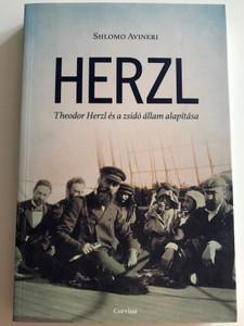 Herzl - Theodor Herzl és a zsidó állam alapítása by Shlomo Avineri / Hungarian edition of Theodor Herzl and the Foundation of the Jewish State / Corvina kiadó 2015 / Paperback / Translated by Bart István (9789631362893)