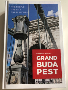 Grand Budapest by Benedek Darida / The People, The City, The Flavours / Libri könyvkiadó / Hardcover / 100 unique locations, 32 recipes, Practical information, Tips for Children (9789633109328)