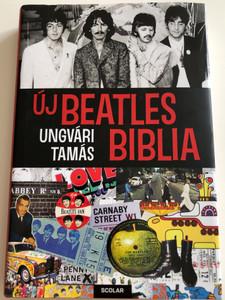 Új Beatles Biblia by Ungvári Tamás / The New Beatles-Bible / Scolar kiadó 2011 / Band history, discography, filmography / Hardcover (9789632442556)