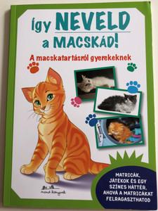 Így neveld a macskád! / Hungarian edition of Un gatto per amico - Manuale a 4 zampe / A macskatartásról gyerekeknek / Taking care of cats for kids / Paperback / Manó könyvek kiadó 2015 (9789634031093)