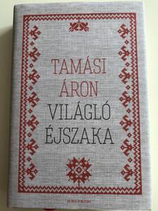 Világló Éjszaka - Válogatott novellák I. by Tamási Áron / Helikon kiadó 2018 / Selection of short stories by Áron Tamási / Hardcover (9789634790822)