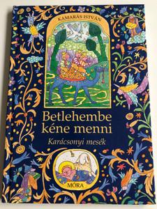 Betlehembe kéne menni - Karácsonyi mesék by Kamarás István / Hungarian Christmas Stories / Móra könyvkiadó 2006 / Hardcover / Illustrated by Kalmár István rajzaival (9631182487)