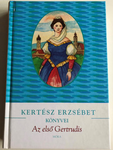 Az első Gertrudis - Kántorné életregénye by Kertész Erzsébet / Móra könyvkiadó 2012 / Hardcover / The first Gertrudis (9789631191899)
