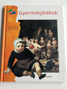 Gyermekjátékok by Sylvie Dannaud, Gertrude Dordor / Hungarian edition of C'est l'heure de jouer / Móra könyvkiadó 2008 / Hardcover / Children's games from the past centuries (9789631185201)